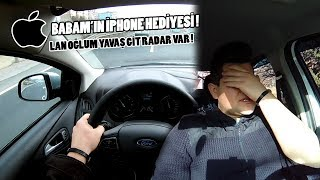 Babamın İphone Hediyesi ! / Babamın Yanında 140 Km/h Lan Oğlum Yavaş Gitsene Radar Var !
