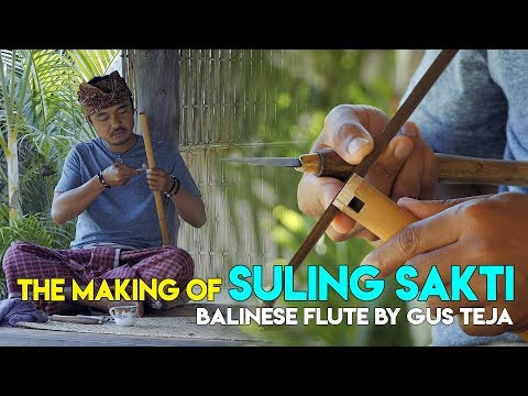 THE MAKING OF SULING SAKTI ( BALINESE FLUTE ) BY GUS TEJA