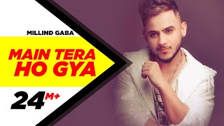 Main Tera Ho Gaya (Full Song) – Millind Gaba