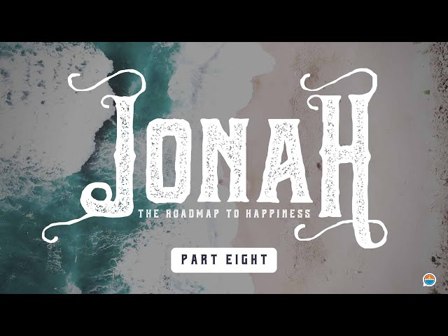 Embrace Your Purpose | Jonah, The Roadmap To Happiness, Part 8