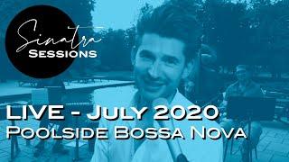 Sinatra Sessions - LIVE - poolside Bossa Nova - July 2020