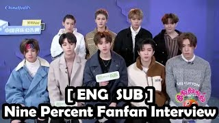 [ENG SUB] Nine Percent 翻啊翻啊翻 Fanfan Interview