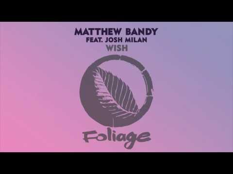 Matthew Bandy feat. Josh Milan - Wish (Original Mix)