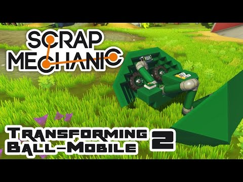 The Transforming Ball-Mobile, Part 2: Rethink  - Let's Play Scrap Mechanic - Part 311