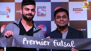 I am happy to work with A.R. Rahman - Virat Kohli | Premier Futsal League