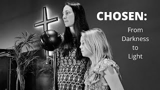 Chosen: From Darkness to Light