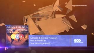 Iversoon & Alex Daf vs Sunset feat. Martina Kay - Your Faith (Original Mix) [CFR080]