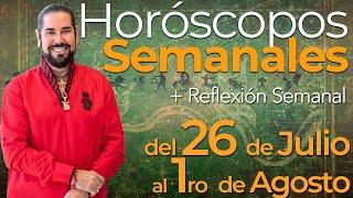 Los Horoscopos Semanales del 26 de Julio al 1ro de Agosto