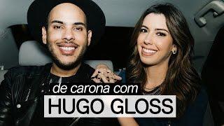 De Carona com Hugo Gloss | Entrevista por Camila Coutinho