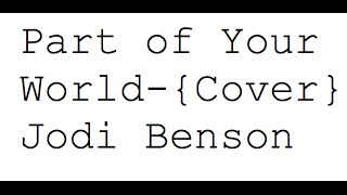 Part of Your World- Jodi Benson {Cover}