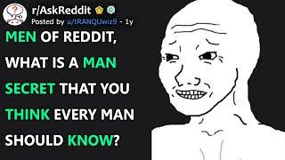 Men of reddit, wнat is a man secret that you think every man should know? (r/AskReddit)