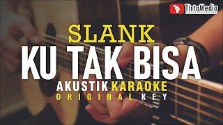 ku tak bisa - slank (akustik karaoke)