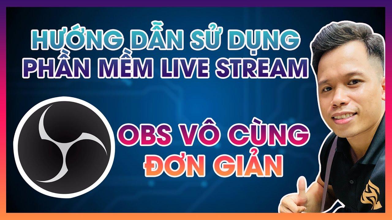 Truyền Hữu – Hướng dẫn Live stream trên máy tính bằng phần mềm OBS ĐƠN GIẢN, DỄ HIỂU
