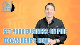 Set Your Business on Fire Today! Here's How!