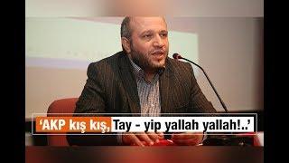 Salih TUNA   'AKP kış kış, Tay   yip yallah yallah!  '
