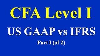 CFA Level I - US GAAP vs IFRS - Part I (of 2)