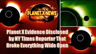 Planet X Evidence Disclosed by NY Times Reporter That Broke Everything Wide Open