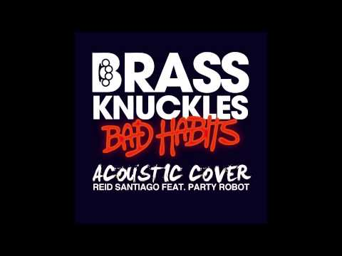 Brass Knuckles- Bad Habits (Acoustic Cover) by Reid Santiago Feat. Party Robot