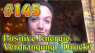 VLog #145: Positive Energie = Verdrängung oder Zwang?