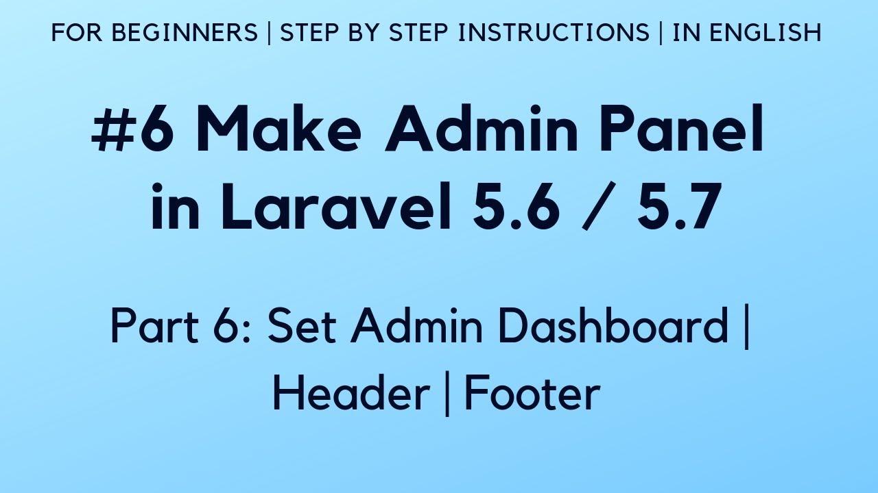 #6 Make Admin Panel in Laravel 5 6 | Set Admin Dashboard | Header | Footer