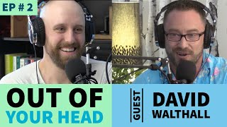 Out of your Head - #2 w/ David Walthall