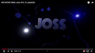 #59 INTRO PARA Joss VFX. Ft JoanDZN (AE)