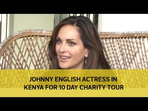 Johnny English actress in Kenya for 10-day charity tour