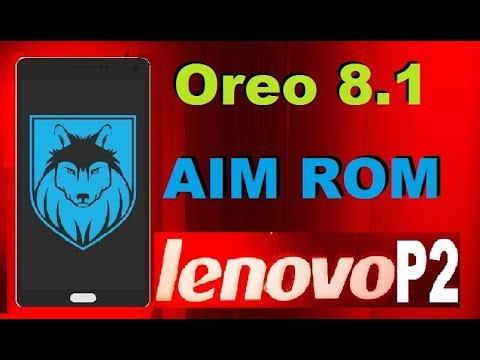 How To Update Android Oreo 8 1 On Lenovo P2 (AIM Custom Rom)