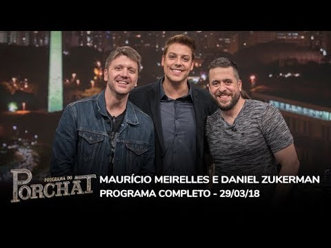 Maurício Meirelles E Daniel Zukerman | Programa Do Porchat (completo) 29/03/2018