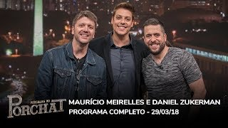Baixar Maurício Meirelles e Daniel Zukerman   Programa do Porchat (completo) 29/03/2018