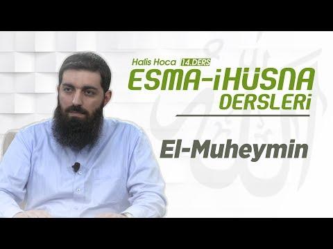 El-Muheymin   Esma-i Hüsna   Halis Hoca (Ebu Hanzala)