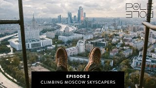 Pole to Pole | Ep.2 - Climbing Moscow Skyscrapers!