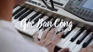 GÓC BAN CÔNG - Acoustic by Andy