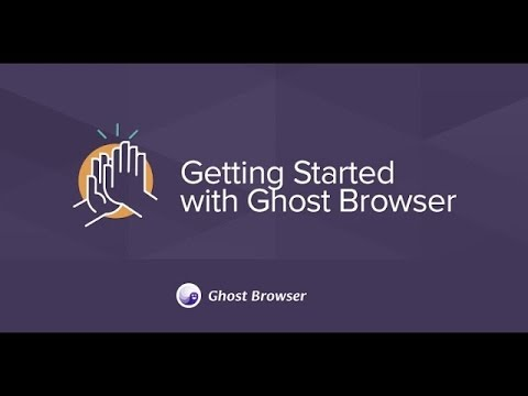 Getting Started with Ghost Browser