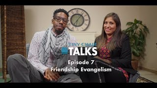 Tiny Chair Talks Ep.  7 - Friendship Evangelism