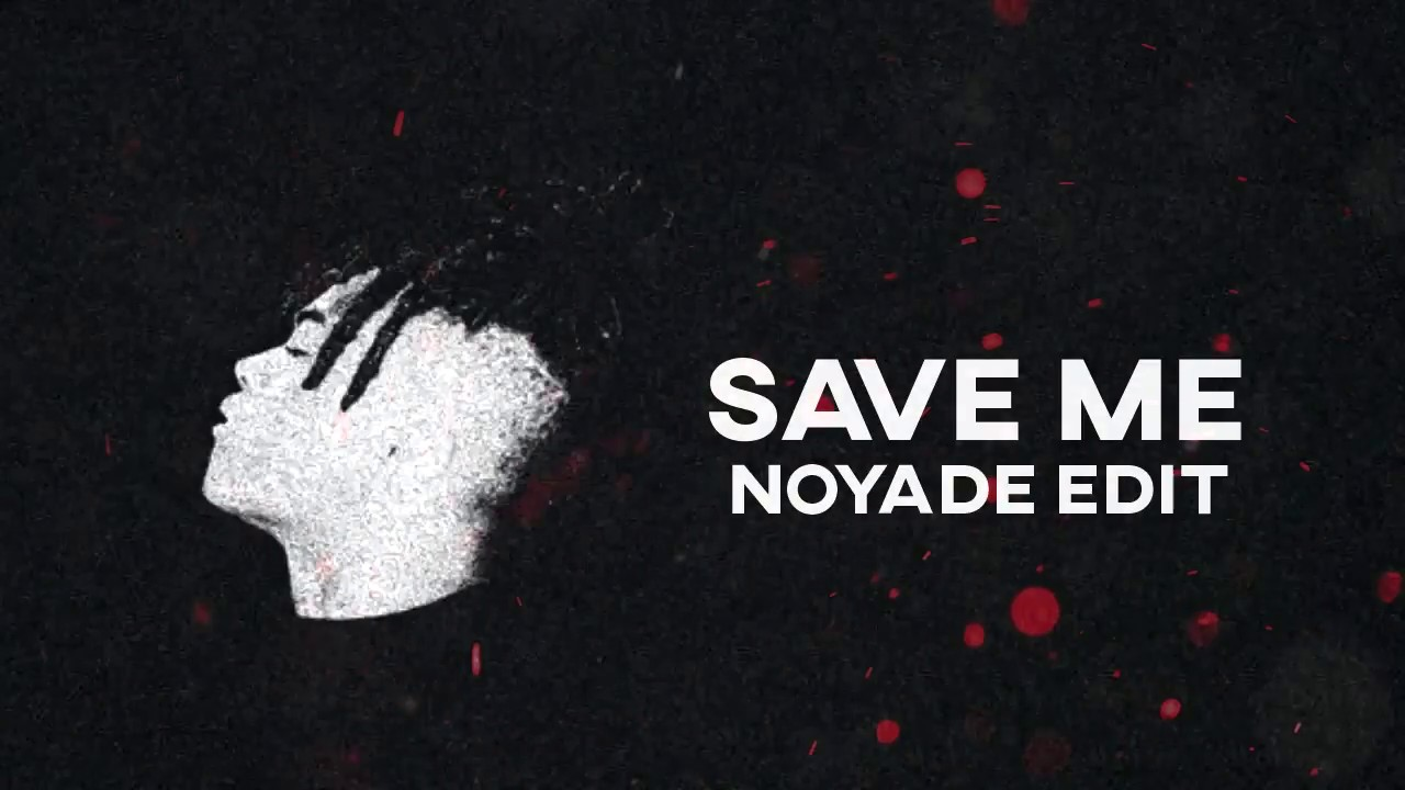XXXTENTACION - Save Me (NOYADE EDIT)