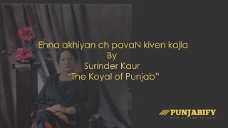 "Ehna akhiyan ch pavan kiven kajla ve by Surinder Kaur, ""The Koyal of Punjab"""