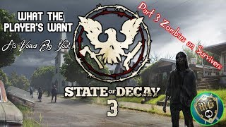 State Of Decay 3 - What The Players Want (Part 3) Zombies an Survivors