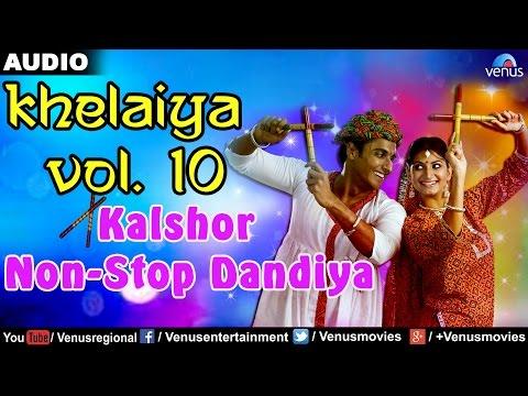 Khelaiya - Vol.10 : Kalshor - Non-Stop Dandiya    Gujarati Garba Songs