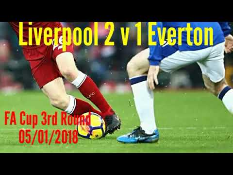 Liverpool 2 v 1 Everton - All The Goals - Radio Commentary - FA Cup 3rd Round - 05/01/2018