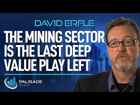 David Erfle: The Mining Sector is the Last Deep Value Play Left