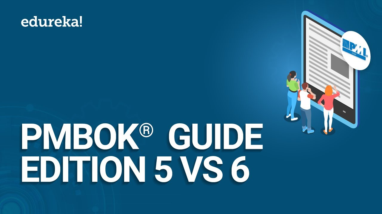 PMBOK® Guide Edition 5 vs 6 | PMBOK® Guide 6th Edition | PMP Certification Training | Edureka
