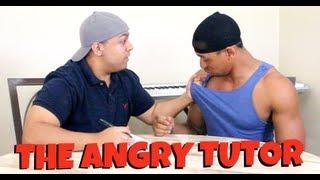 THE ANGRY TUTOR!