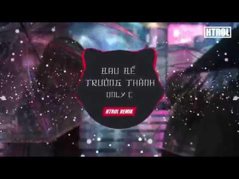 Đau Để Trưởng Thành – Only C ft Htrol Remix | Nhạc Gây Nghiện 2019