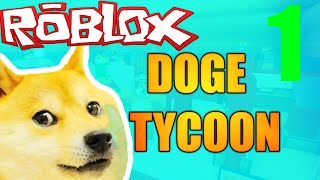 [ROBLOX: Doge Tycoon] - Lets Play Ep 1 - A Dead Meme!