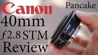 Canon EF 40mm F2 8 STM Lens Review