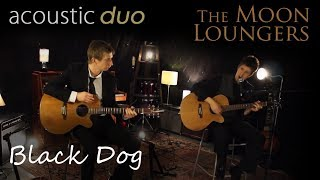 Led Zeppelin Black Dog | Acoustic Cover by the Moon Loungers