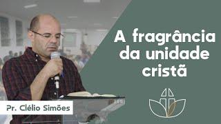 A fragrância da unidade cristã - Pr. Clélio Simões - 25/08/2020