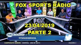 FOX SPORTS RÁDIO 23/04/2019 - PARTE 2/3