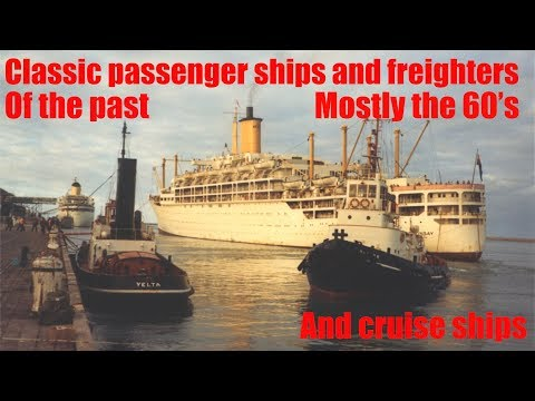 Classic Passengers ships and Freighters of the past, and cruise ships